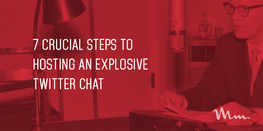 7-crucial-steps-to-hosting-an-explosive-twitter-chat